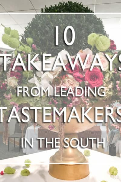 10 Takeaways from Leading Tastemakers in the South & A Giveaway